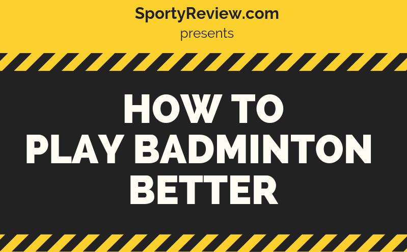 How to Play Badminton Better